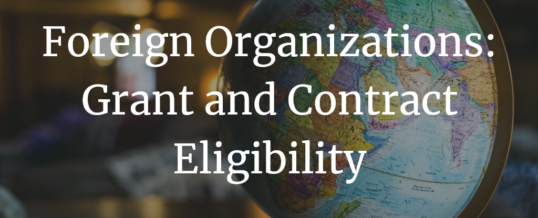 Foreign Organizations: Grant and Contract Eligibility